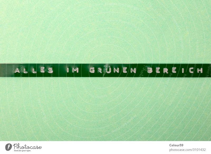 Alles im Grünen Bereich Leben Schriftzeichen authentisch Zeichen Symbole & Metaphern Text Fortschritt OK alles klar