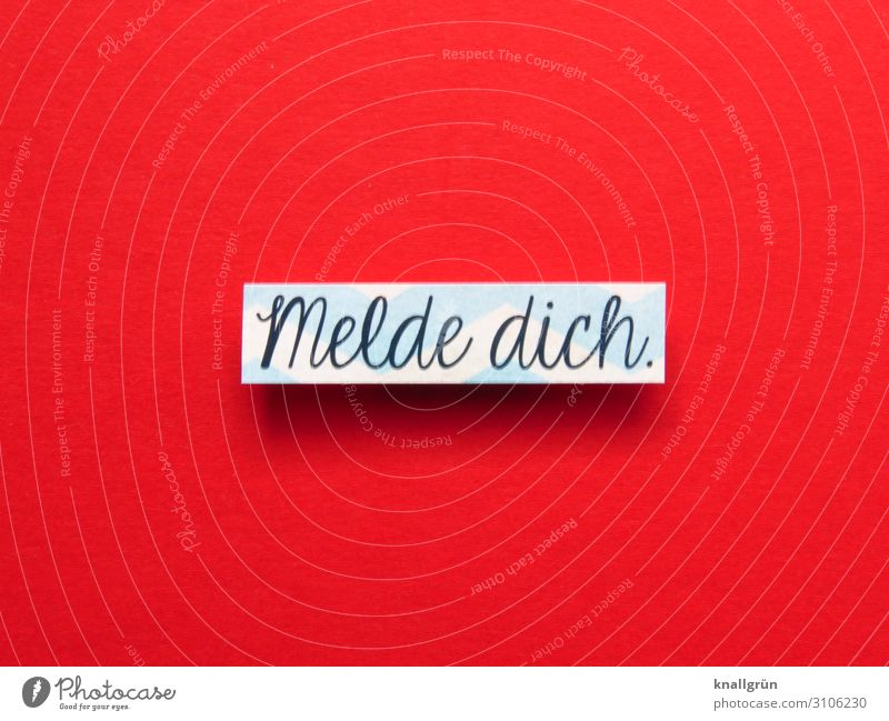 Melde dich. Schriftzeichen Schilder & Markierungen Kommunizieren rot weiß Gefühle Neugier Interesse Hoffnung Traurigkeit Sorge Sehnsucht Einsamkeit Verzweiflung