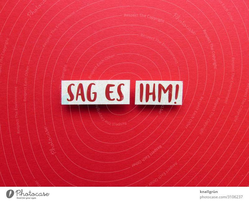 SAG ES IHM! Schriftzeichen Schilder & Markierungen Kommunizieren rot weiß Gefühle Stimmung Verschwiegenheit Liebe Verantwortung Wahrheit Ehrlichkeit
