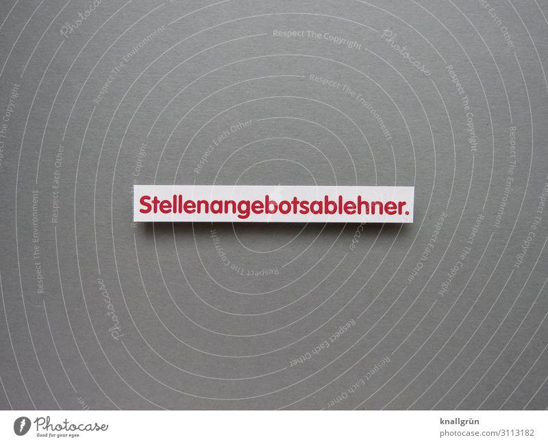 Stellenangebotsablehner. Schriftzeichen Schilder & Markierungen Kommunizieren grau rot weiß Gefühle Stimmung bequem Gesellschaft (Soziologie)