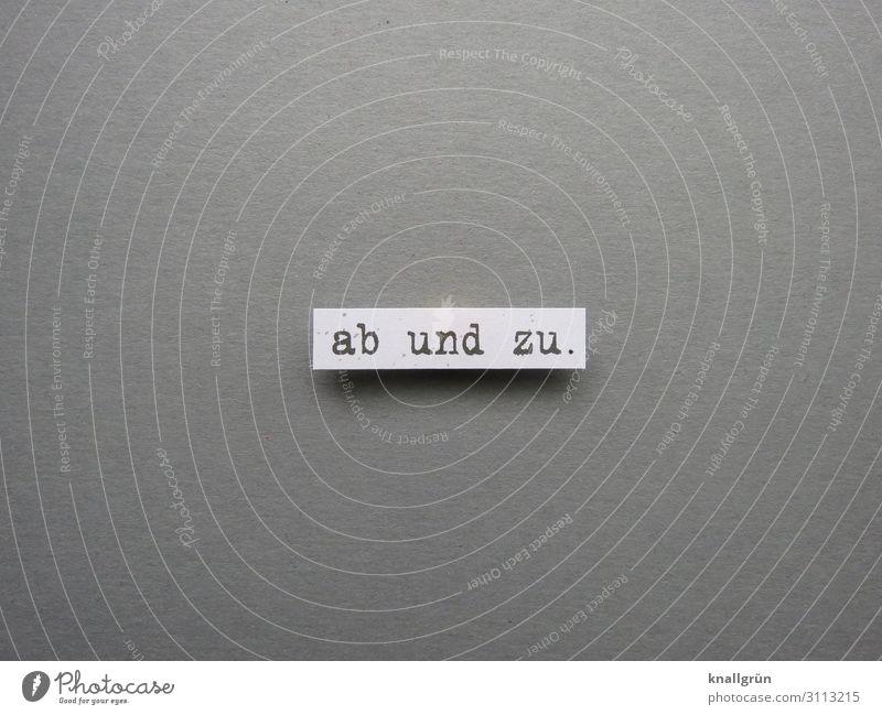 Ab und zu. selten Mangel manchmal Buchstaben Wort Satz Text Typographie Letter Sprache Schriftzeichen Lateinisches Alphabet Druckschrift Druckbuchstaben