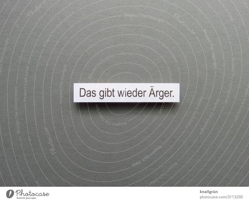 Das gibt wieder Ärger. Schriftzeichen Schilder & Markierungen Kommunizieren grau schwarz weiß Gefühle Stimmung Neugier schuldig Aggression Erwartung