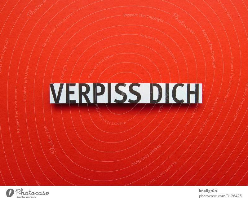 VERPISS DICH weiß rot schwarz Gefühle Stimmung Schriftzeichen Kommunizieren Schilder & Markierungen Wut Konflikt & Streit frech Aggression Ärger Hass gereizt