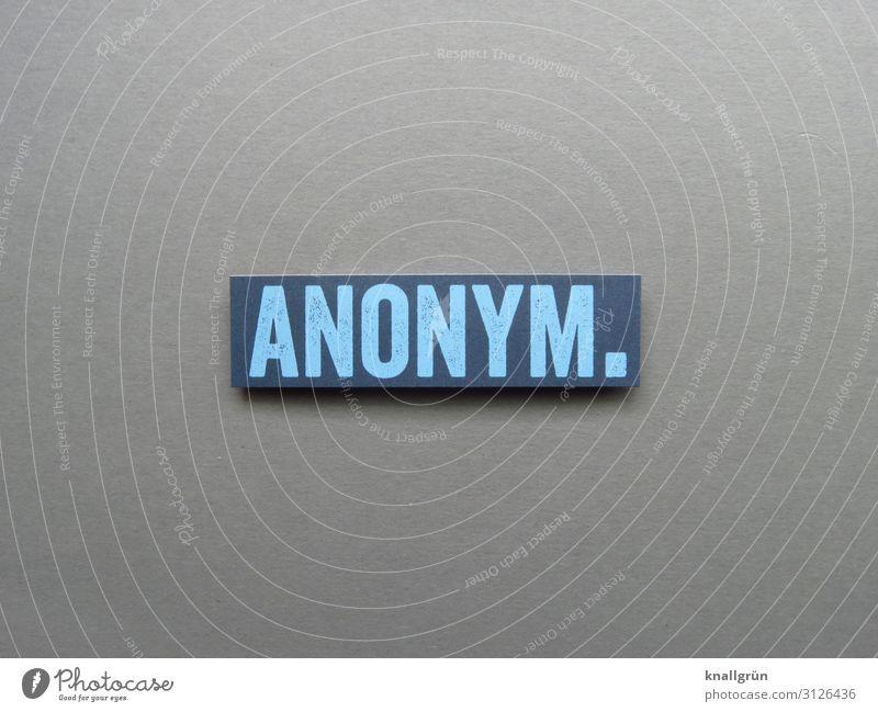 ANONYM. Schriftzeichen Schilder & Markierungen Kommunizieren blau grau Gefühle Einsamkeit geheimnisvoll Gesellschaft (Soziologie) kalt Leben Schutz anonym