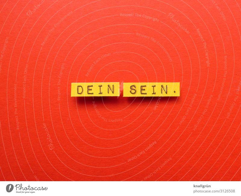DEIN SEIN. Schriftzeichen Schilder & Markierungen Kommunizieren Liebe gelb rot Gefühle Glück Lebensfreude Geborgenheit Warmherzigkeit Sympathie Freundschaft