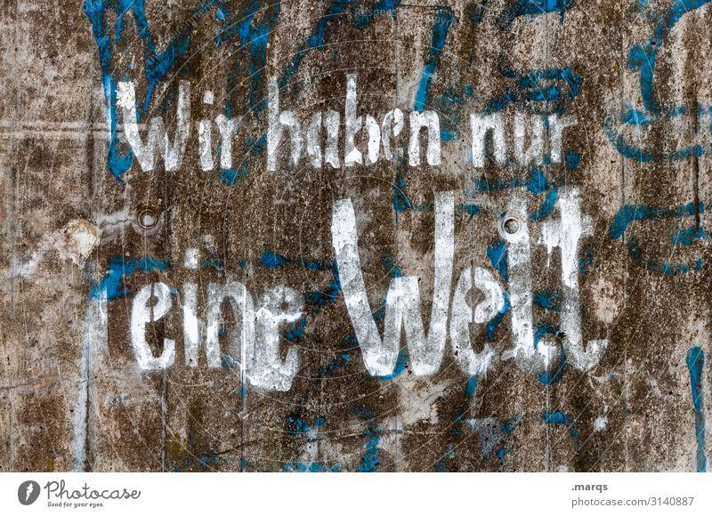 Wir haben nur eine Welt Mauer Wand Schriftzeichen Graffiti alt trashig Zukunftsangst Klima Klimawandel Klimaschutz nachhaltig Erde Farbfoto Außenaufnahme