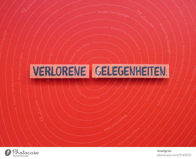 VERLORENE GELEGENHEITEN. Schriftzeichen Schilder & Markierungen Kommunizieren rosa rot schwarz Gefühle Traurigkeit Reue Verzweiflung Frustration Verbitterung