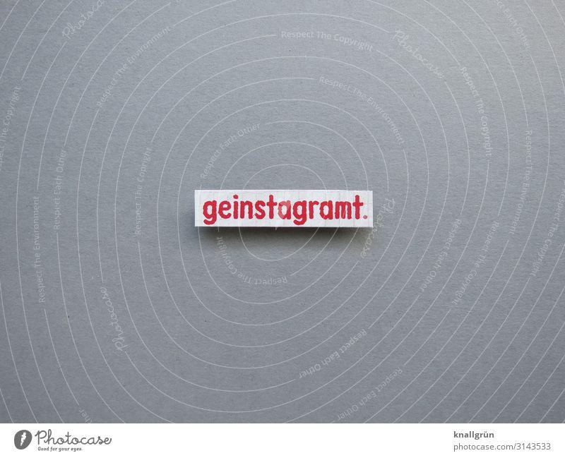 geinstagramt. weiß rot sprechen Gefühle grau modern Schriftzeichen Kommunizieren Schilder & Markierungen teilen