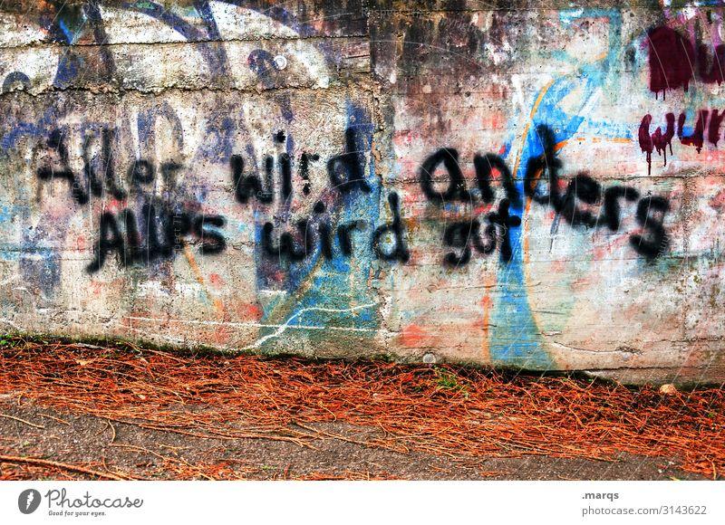 Weltschmerz | Zuversicht Mauer Wand Farbstoff Schriftzeichen Graffiti trashig mehrfarbig Gefühle Optimismus Erfolg Willensstärke Mut Vorsicht Gelassenheit