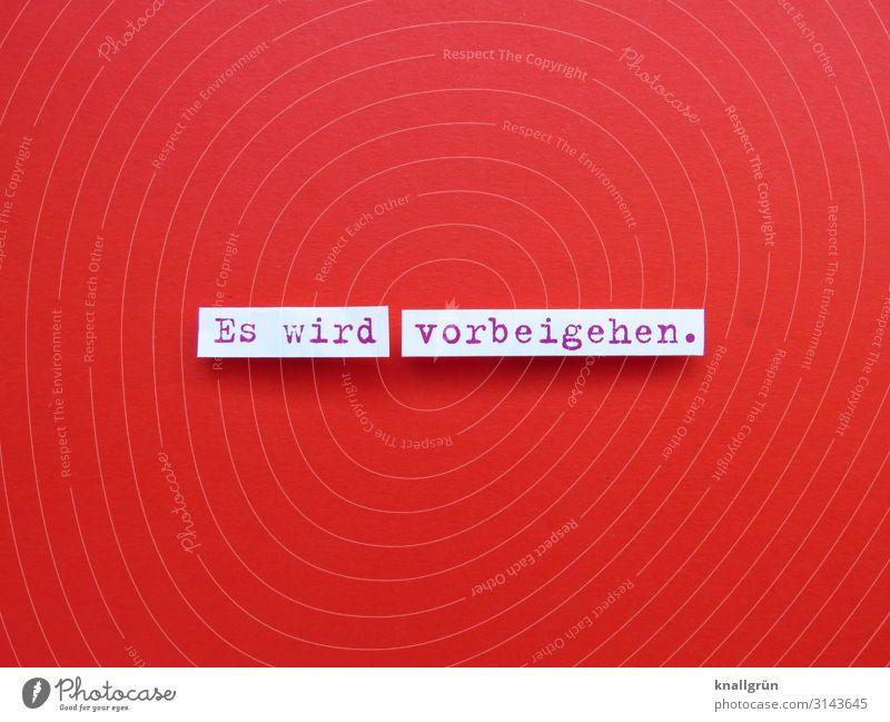 Es wird vorbeigehen Kommunizieren Hoffnung Stärke Satz Wort Schriftzeichen Buchstaben Typographie Kommunikation Sprache Lateinisches Alphabet Letter Farbfoto