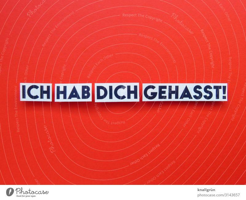 ICH HAB DICH GEHASST! Schriftzeichen Schilder & Markierungen Kommunizieren Aggression rot schwarz weiß Gefühle Stimmung Zusammensein Liebe Wut Ärger