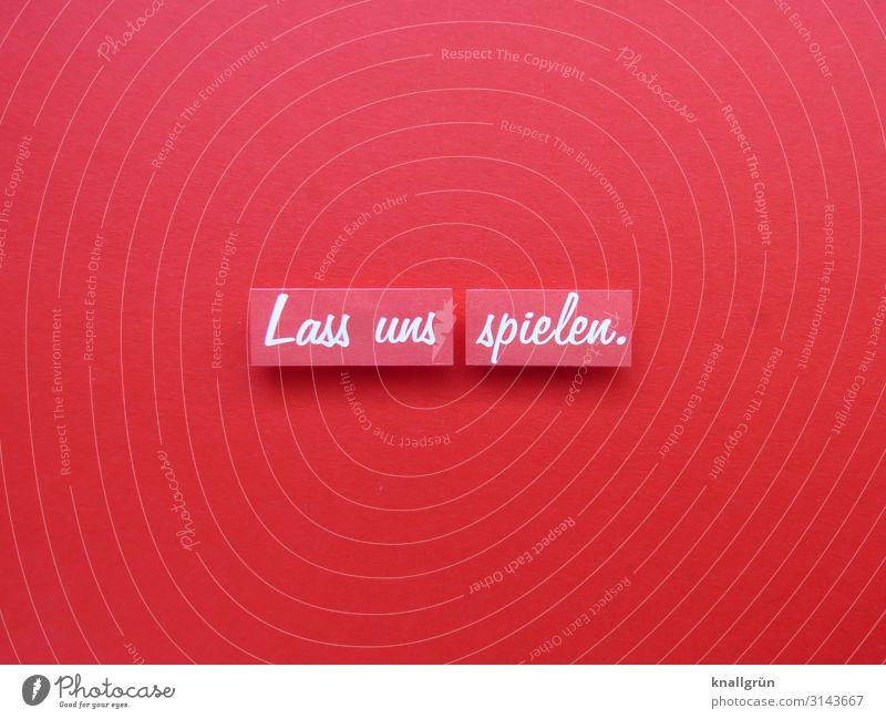 Lass uns spielen. Schriftzeichen Schilder & Markierungen Kommunizieren Spielen Fröhlichkeit Zusammensein rot weiß Gefühle Stimmung Freude Vorfreude Neugier