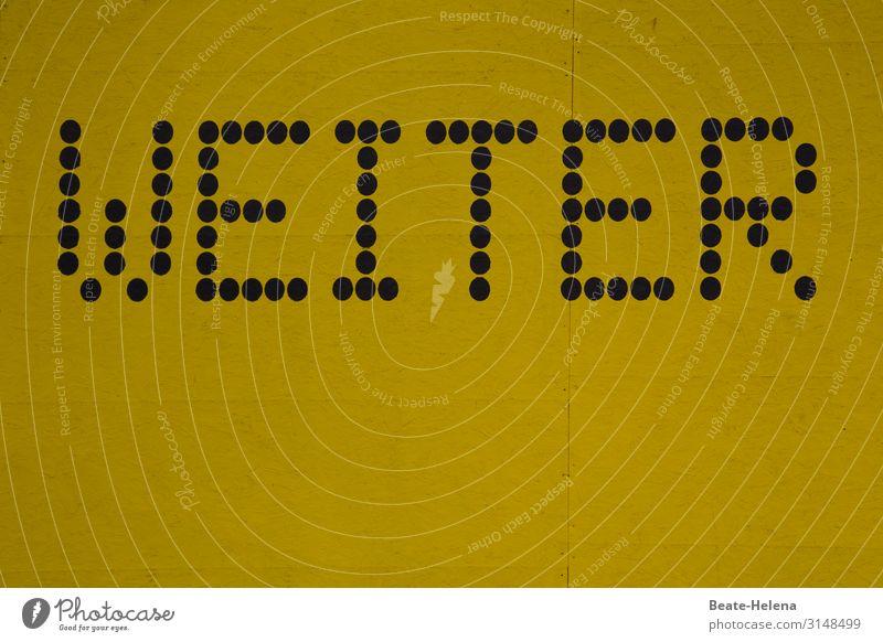 Weiter, immer weiter - Schild mit Aufforderungscharakter Appell Durchhalten Schrift Optimismus Zukunft Buchstaben Schriftzeichen Schilder & Markierungen Wort