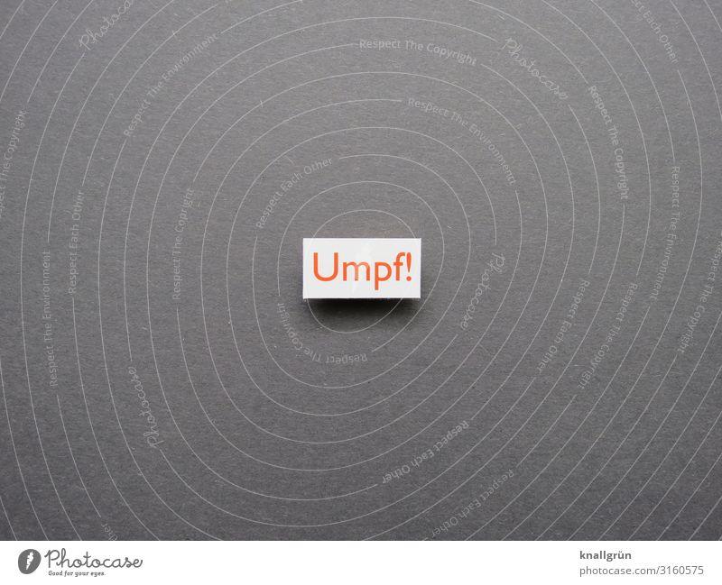 Umpf! Schriftzeichen Schilder & Markierungen Kommunizieren Wut grau orange weiß Gefühle Ärger Frustration Aggression Farbfoto Studioaufnahme Menschenleer
