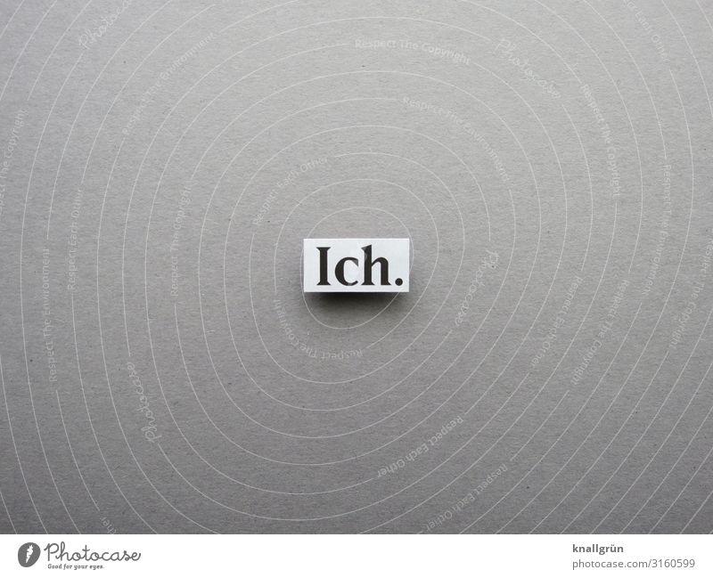 Ich. Schriftzeichen Schilder & Markierungen Kommunizieren grau schwarz weiß Gefühle egoistisch Ego Farbfoto Studioaufnahme Menschenleer Textfreiraum links