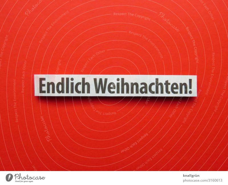 Endlich Weihnachten! Schriftzeichen Schilder & Markierungen Kommunizieren rot schwarz weiß Gefühle Stimmung Freude Zufriedenheit Begeisterung Zusammensein