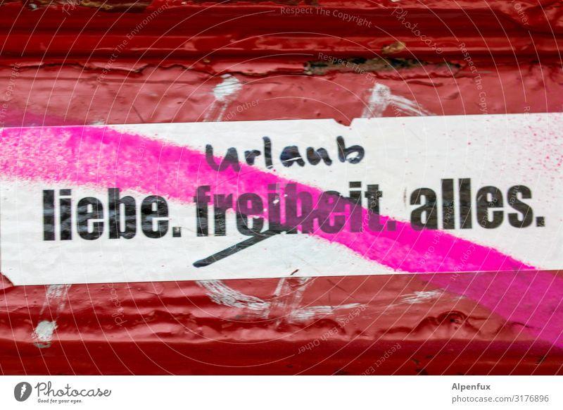 Freiheit, Ist die einzige, die fehlt | UT HH19 Schriftzeichen Graffiti Freude Glück Fröhlichkeit Zufriedenheit Lebensfreude Frühlingsgefühle Euphorie