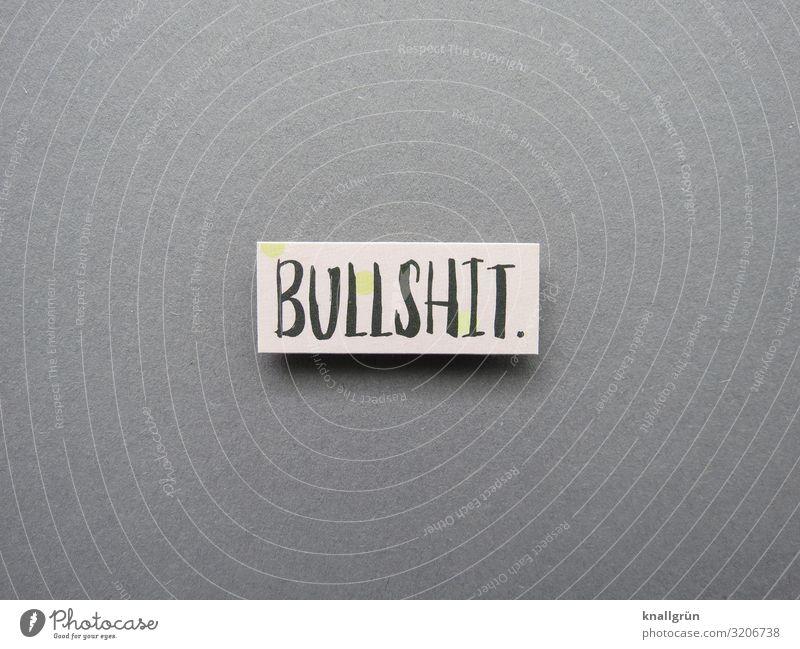 BULLSHIT. Schriftzeichen Schilder & Markierungen Kommunizieren grau schwarz weiß Ärger unsinnig Kot Unsinn Bullshit Farbfoto Studioaufnahme Menschenleer