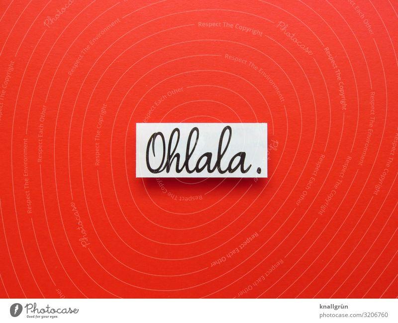 Oh la la Bewunderung staunen Annerkennung Verwunderung Ausruf erstaunlich Französisch Fremdsprache Buchstaben Wort Text Typographie Schreibschrift
