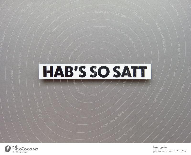 Hab's so satt Genug Kommunizieren Sprache Text Satz Schriftzeichen Buchstaben Wort Typographie Lateinisches Alphabet Großbuchstabe Letter Studioaufnahme genervt