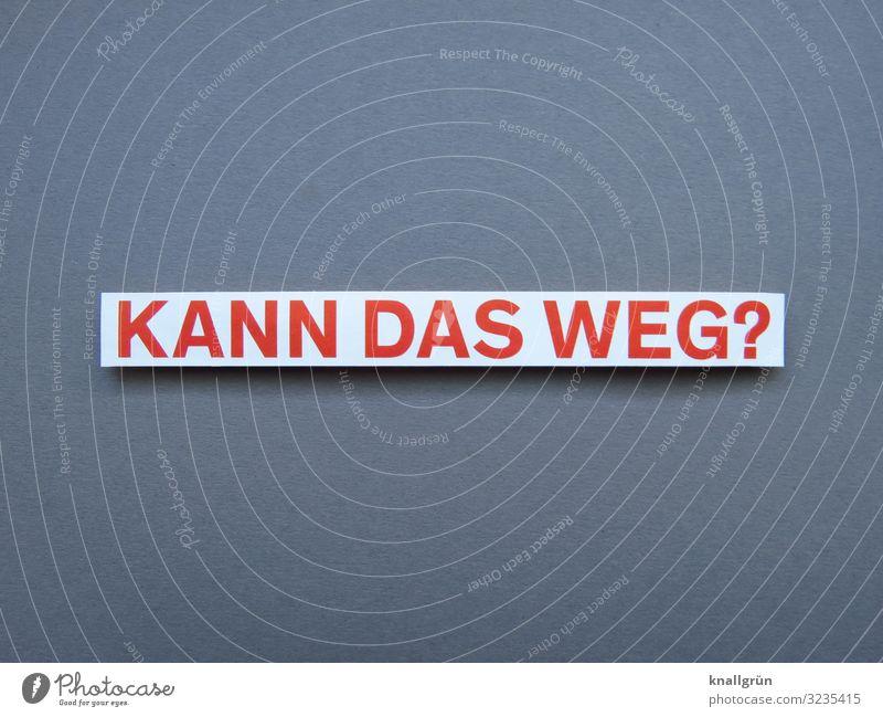 Kann das weg? Kommunizieren Fragen Wort Sprache Schriftzeichen Buchstaben Typographie Lateinisches Alphabet Letter Großbuchstabe Studioaufnahme überflüssig