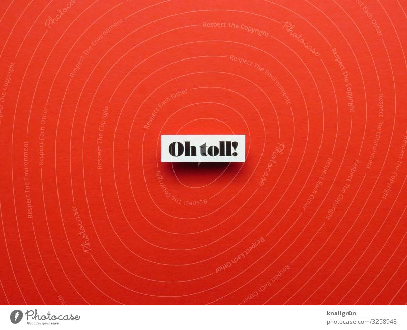 Oh toll! Schriftzeichen Schilder & Markierungen Kommunizieren positiv rot schwarz weiß Gefühle Freude Glück Fröhlichkeit Zufriedenheit Lebensfreude Begeisterung