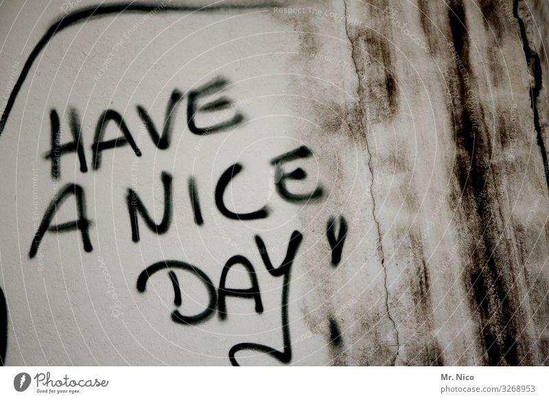 Have a nice day ! Mauer Wand Fassade Zeichen Schriftzeichen Graffiti Freude Glück Zufriedenheit Wunsch Stimmung Optimismus Redewendung dreckig Englisch