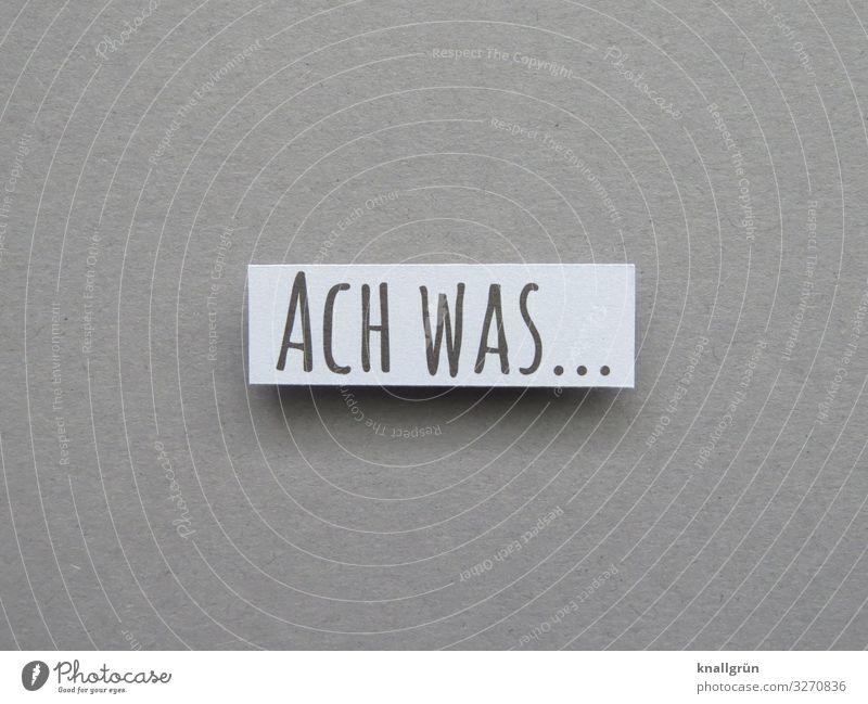 Ach was... staunen erstaunt Überraschung ungläubig bemerkenswert Ausruf ach was Gefühle Interesse Buchstaben Wort Satz Letter Sprache Typographie Text