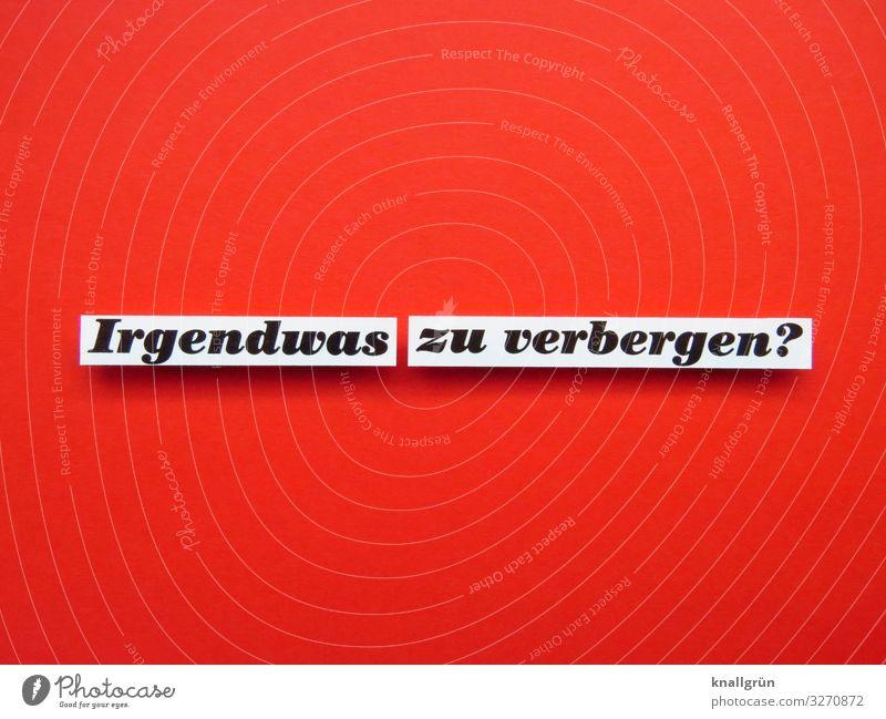 Irgendwas zu verbergen? geheimnisvoll lügen Gefühle Fragen Fragezeichen grübeln Zweifel Buchstaben Wort Satz Letter Text Typographie Sprache Schriftzeichen