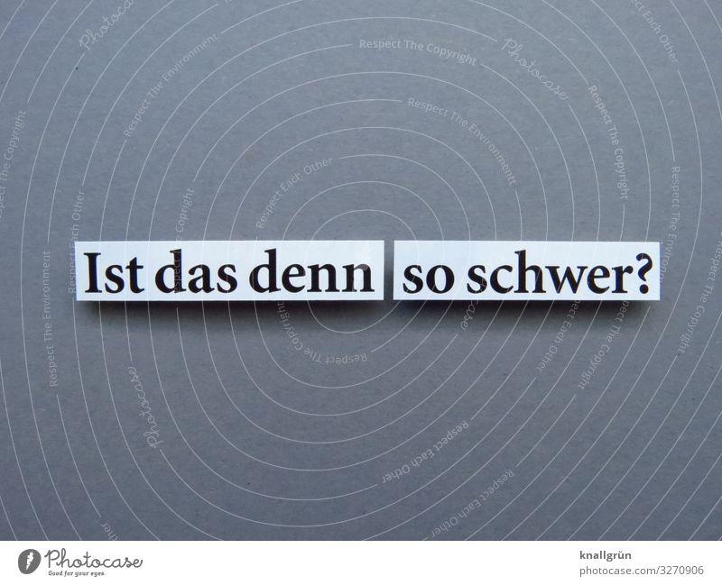 Ist das denn so schwer? Fragen Ironie Sarkasmus Unverständnis wundern Kommunizieren Buchstaben Wort Satz Letter Sprache Text Kommunikation Schriftzeichen