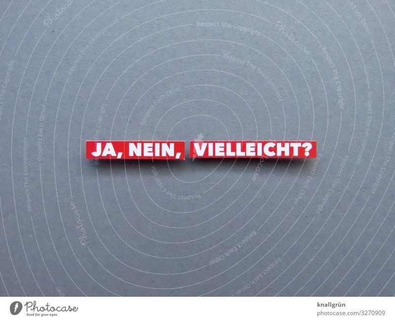 JA, NEIN, VIELLEICHT? Schriftzeichen Schilder & Markierungen Kommunizieren grau rot weiß Gefühle Irritation unsicher Entscheidung vielleicht ja nein Farbfoto