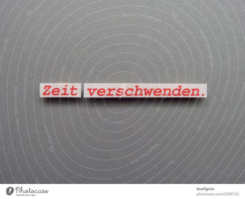 Zeit verschwenden Freizeit & Hobby Kommunizieren Satz Wort Buchstaben Typographie Text Lateinisches Alphabet Letter Sprache Farbfoto Schriftzeichen