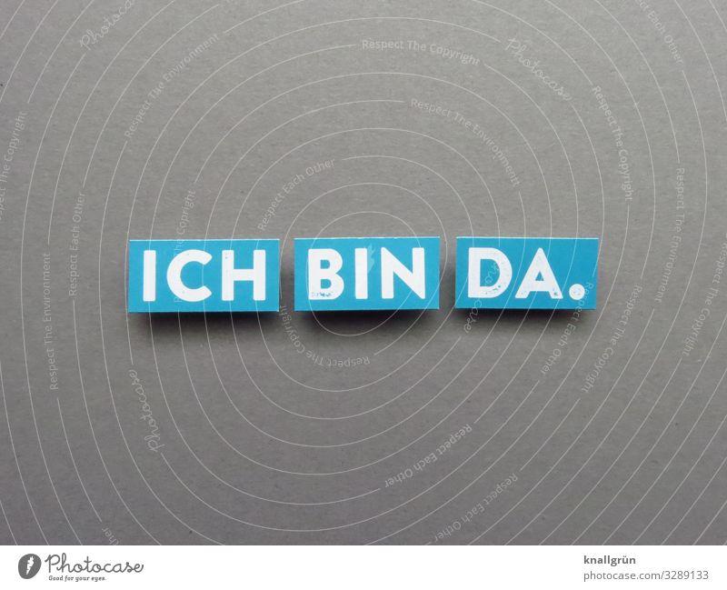 Ich bin da. Aufmerksamkeit Information Mitteilung Bekanntmachung Anwesenheit Teilnahme Buchstaben Wort Satz Text Schriftzeichen Kommunikation Typographie