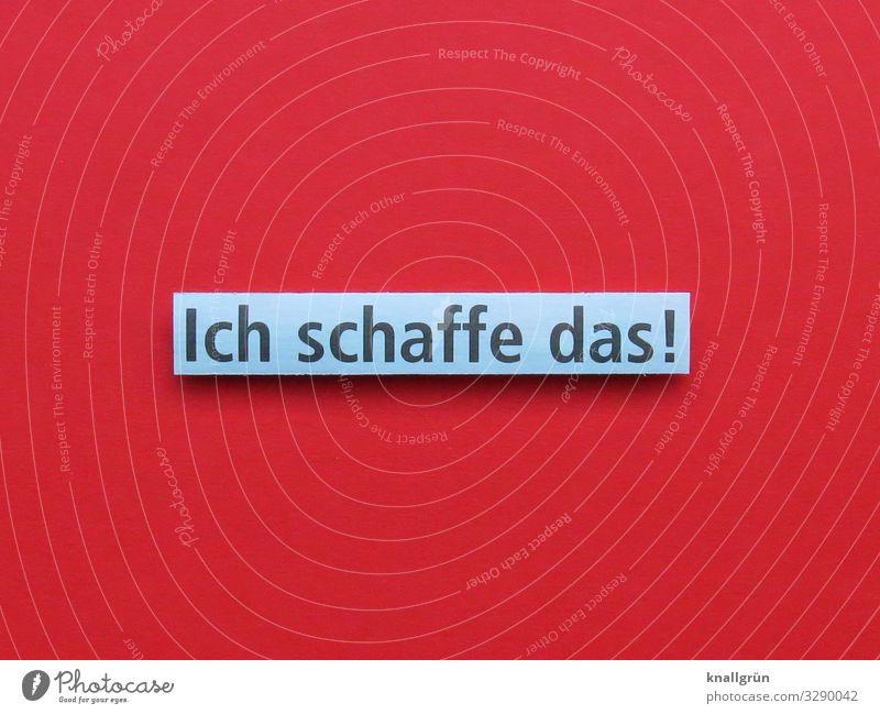 Ich schaffe das! Zuversicht Kommunizieren positiv Optimismus Wort Satz Buchstaben Typographie Text Kommunikation Sprache Lateinisches Alphabet Verständigung