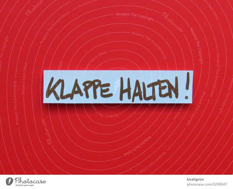 KLAPPE HALTEN ! Schriftzeichen Schilder & Markierungen Kommunizieren Aggression rot schwarz weiß Gefühle Ärger gereizt Konflikt & Streit schimpfen meckern