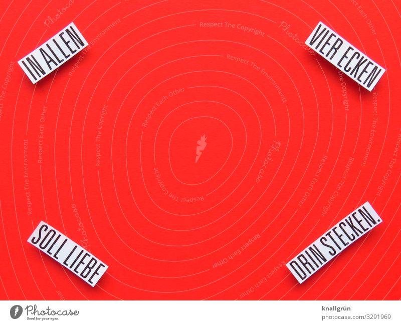 IN ALLEN VIER ECKEN SOLL LIEBE DRIN STECKEN. weiß rot schwarz Liebe Gefühle Freundschaft Schriftzeichen Kommunizieren Kindheit Schilder & Markierungen