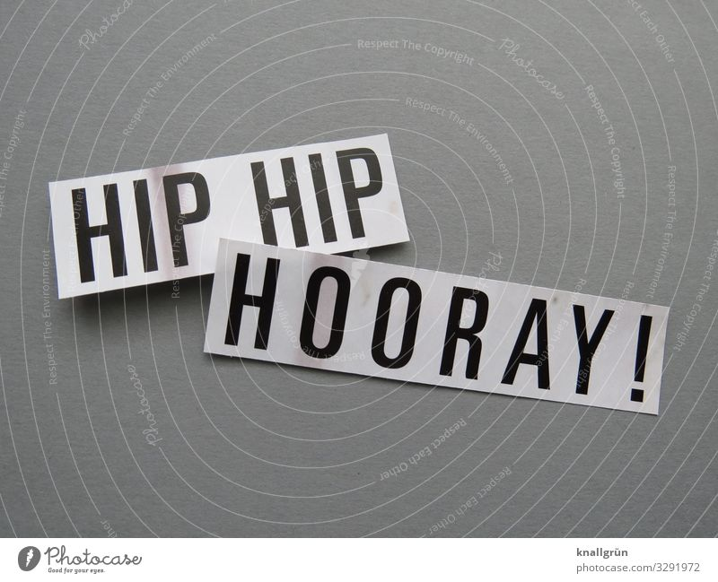 HIP HIP HOORAY! Schriftzeichen Schilder & Markierungen Kommunizieren grau schwarz weiß Gefühle Stimmung Freude Glück Fröhlichkeit Lebensfreude Begeisterung