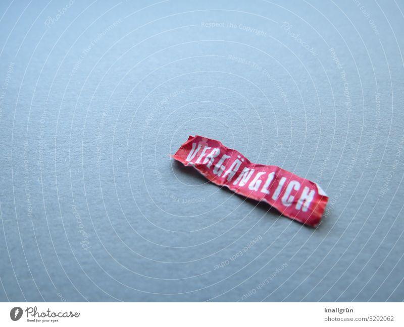 VERGÄNGLICH Schriftzeichen Schilder & Markierungen Kommunizieren alt grau rot weiß Gefühle Senior Ende Endzeitstimmung Leben Vergänglichkeit