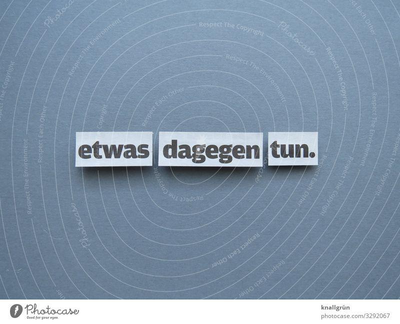 Etwas dagegen tun. Widerstand Widerstandskraft Stärke Kraft Willensstärke Kommunizieren Sprache Satz Wort Buchstaben Typographie Lateinisches Alphabet