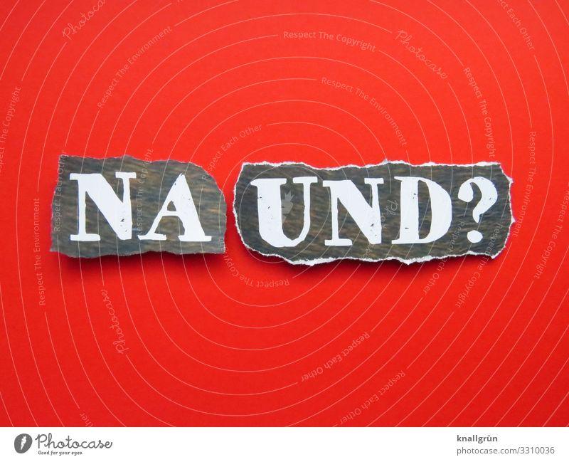 NA UND? Schriftzeichen Schilder & Markierungen Kommunizieren Coolness grau rot weiß Gefühle Stimmung Gelassenheit Na und? Gleichgültigkeit Farbfoto