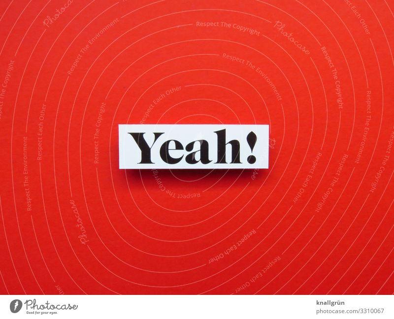Yeah! Schriftzeichen Schilder & Markierungen Kommunizieren Fröhlichkeit Glück rot schwarz weiß Gefühle Freude Lebensfreude Begeisterung Applaus Jubelstimmung