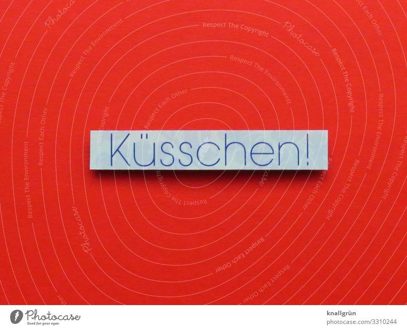 Küsschen! Schriftzeichen Schilder & Markierungen Kommunizieren Küssen Zusammensein rot weiß Gefühle Sympathie Freundschaft Liebe Verliebtheit Partnerschaft