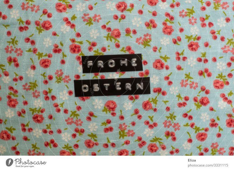 Frohe Ostern | Geschriebenes schön Blume Religion & Glaube Schriftzeichen Text Osterwunsch