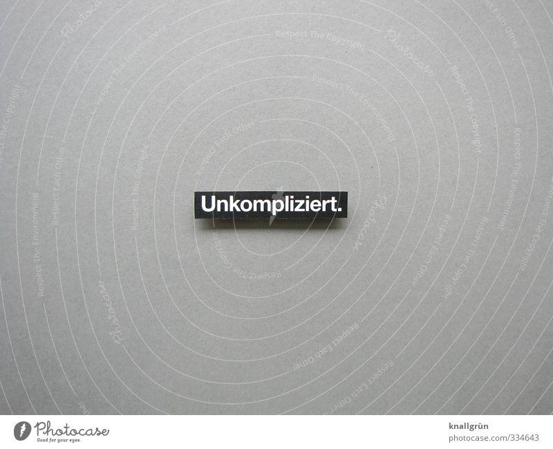 Unkompliziert. weiß Freude schwarz grau Stimmung Schilder & Markierungen Kommunizieren Schriftzeichen einfach Lebensfreude Wort eckig Leichtigkeit Optimismus