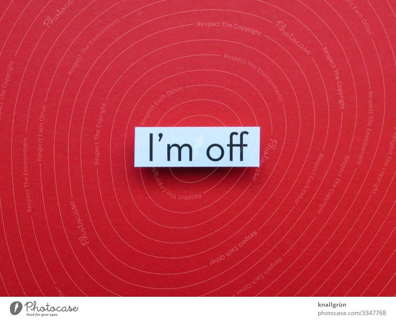 I'm off Schriftzeichen Schilder & Markierungen gehen Kommunizieren rot schwarz weiß Trennung Englisch Farbfoto Studioaufnahme Menschenleer Textfreiraum links