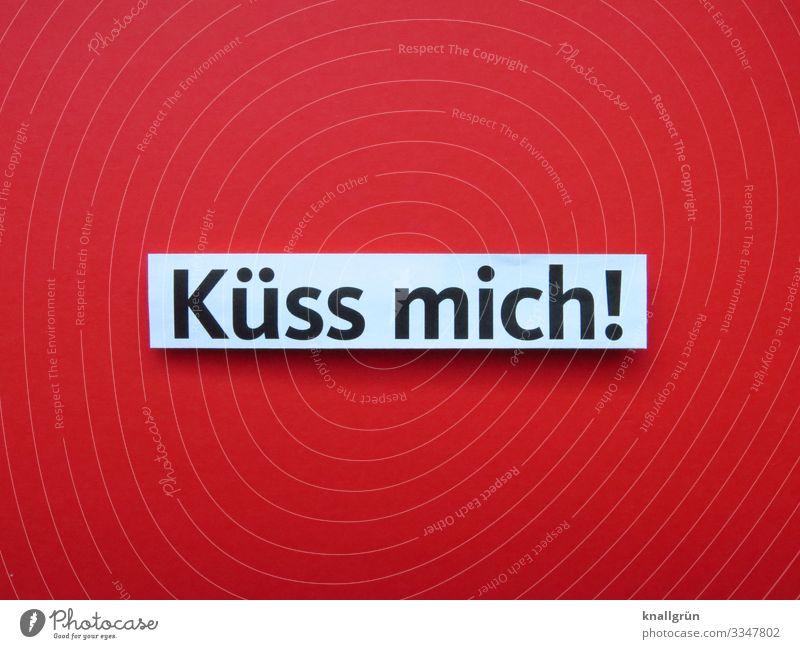 Küss mich! Schriftzeichen Schilder & Markierungen Kommunizieren Küssen Zusammensein rot schwarz weiß Gefühle Glück Sympathie Liebe Verliebtheit Romantik