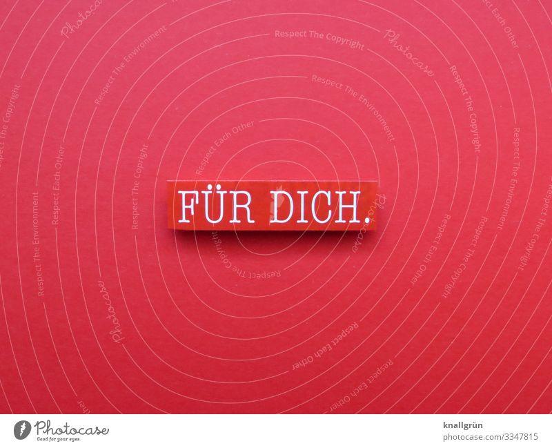 FÜR DICH. Schriftzeichen Schilder & Markierungen Kommunizieren Liebe Zusammensein rot weiß Gefühle Sympathie Freundschaft Selbstlosigkeit achtsam Neugier