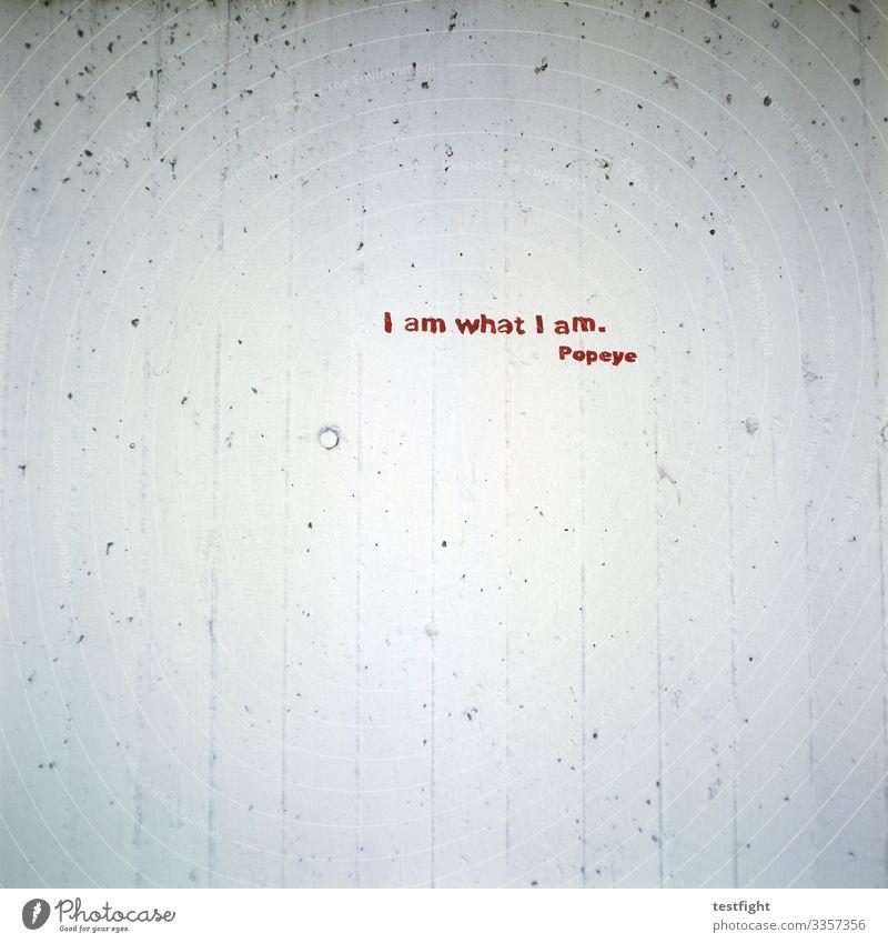 schrift an wand Fassade entdecken Redewendung Graffiti Typographie Schriftzeichen Farbfoto Außenaufnahme Textfreiraum unten popeye Spruch