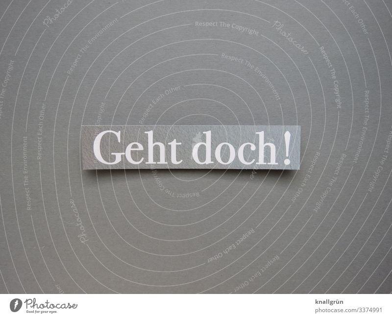 Geht doch! Funktion ausprobieren machen testen Zweck Tatkraft beharrlich tun prüfen funktionieren Erwartung Buchstaben Wort Satz Letter Typographie Text