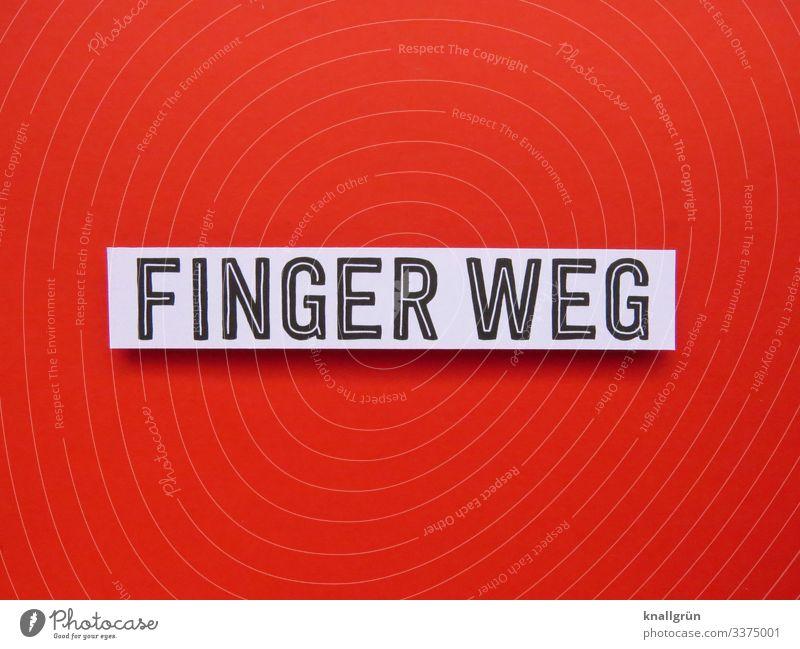 Finger weg Schild Kommunikation Sprache Buchstaben Hinweisschild Typographie Wort Schilder & Markierungen rot weiß schwarz Schriftzeichen Kommunizieren Farbfoto